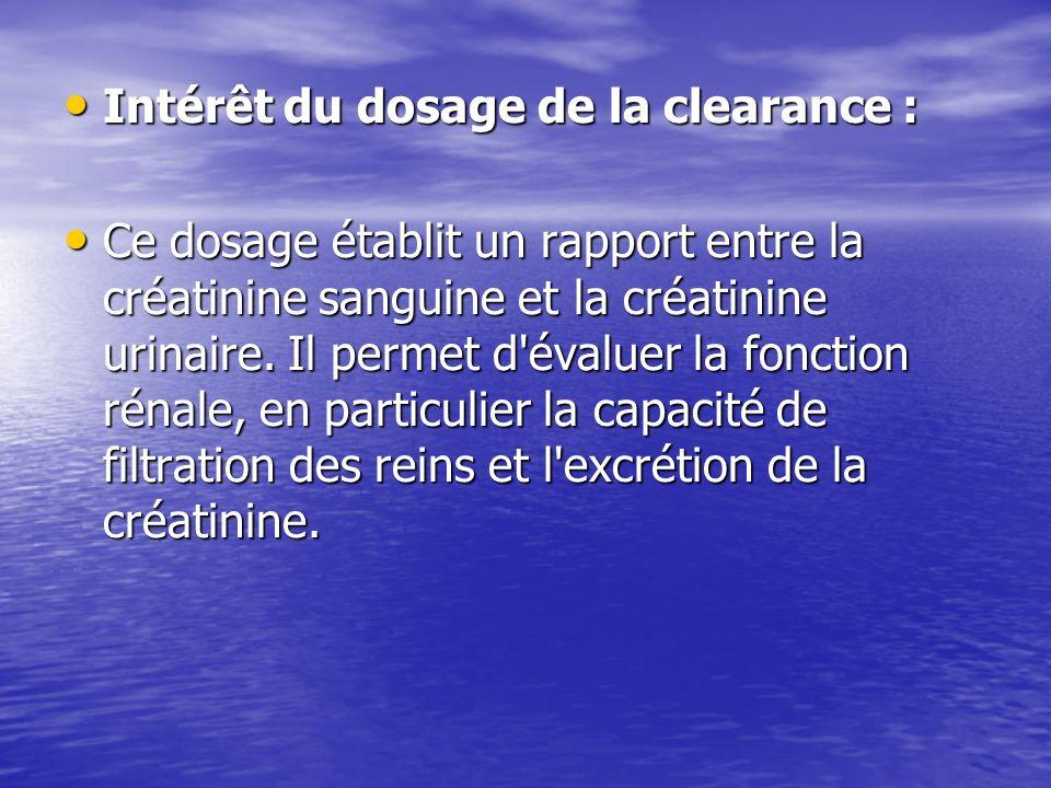 Intérêt du dosage de la clearance : Intérêt du dosage de la clearance : Ce dosage établit un rapport entre la créatinine sanguine et la créatinine uri