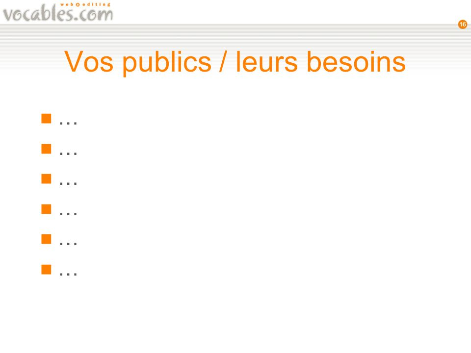 16 Vos publics / leurs besoins …