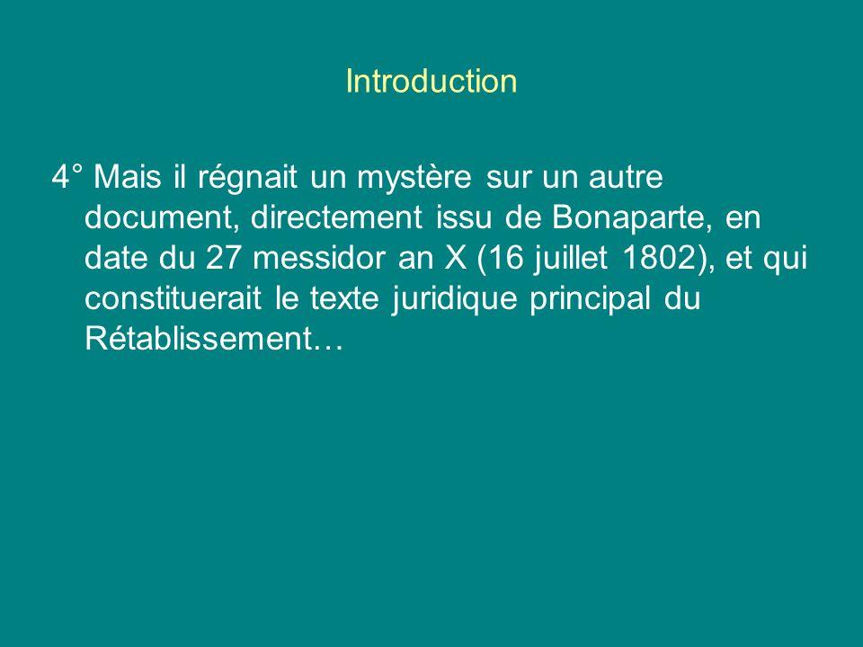 Introduction 4° Mais il régnait un mystère sur un autre document, directement issu de Bonaparte, en date du 27 messidor an X (16 juillet 1802), et qui