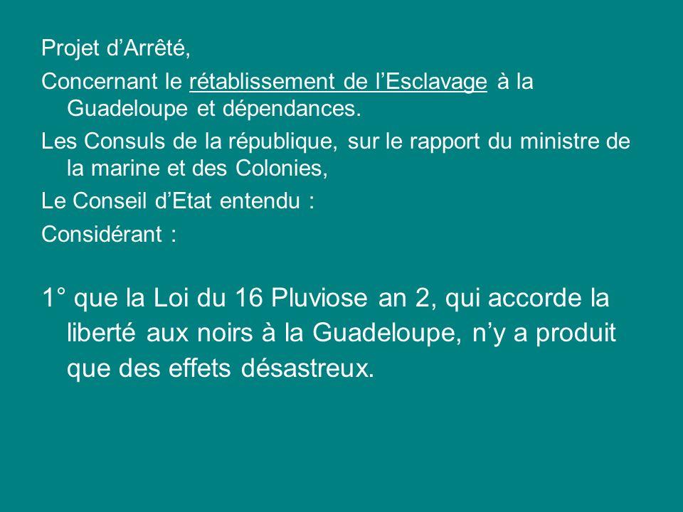 Projet dArrêté, Concernant le rétablissement de lEsclavage à la Guadeloupe et dépendances. Les Consuls de la république, sur le rapport du ministre de
