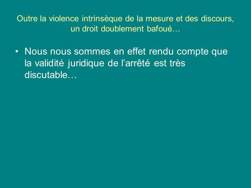 Outre la violence intrinsèque de la mesure et des discours, un droit doublement bafoué… Nous nous sommes en effet rendu compte que la validité juridiq