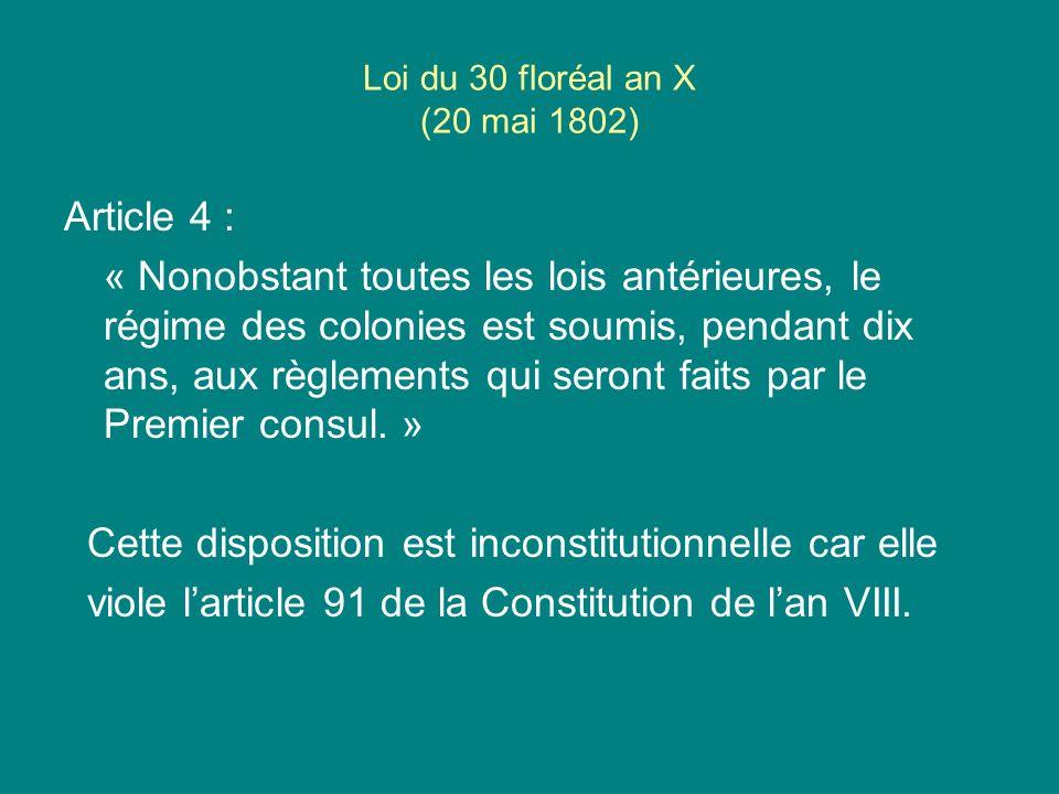 Loi du 30 floréal an X (20 mai 1802) Article 4 : « Nonobstant toutes les lois antérieures, le régime des colonies est soumis, pendant dix ans, aux règ