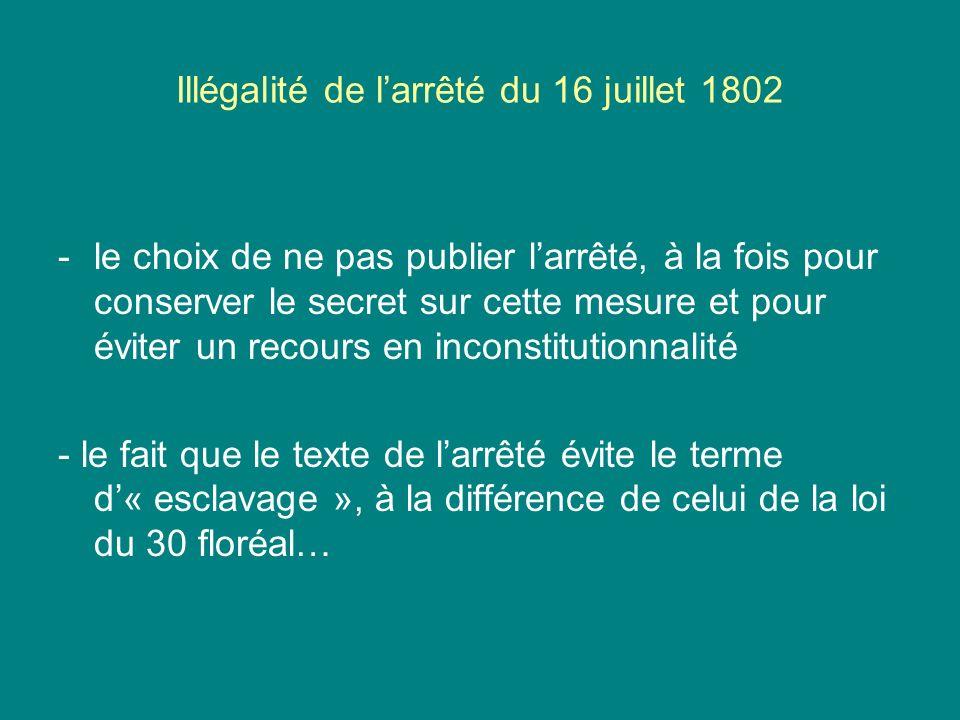 Illégalité de larrêté du 16 juillet 1802 -le choix de ne pas publier larrêté, à la fois pour conserver le secret sur cette mesure et pour éviter un re