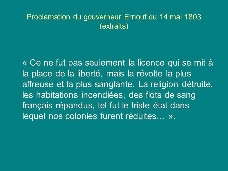 Proclamation du gouverneur Ernouf du 14 mai 1803 (extraits) « Ce ne fut pas seulement la licence qui se mit à la place de la liberté, mais la révolte
