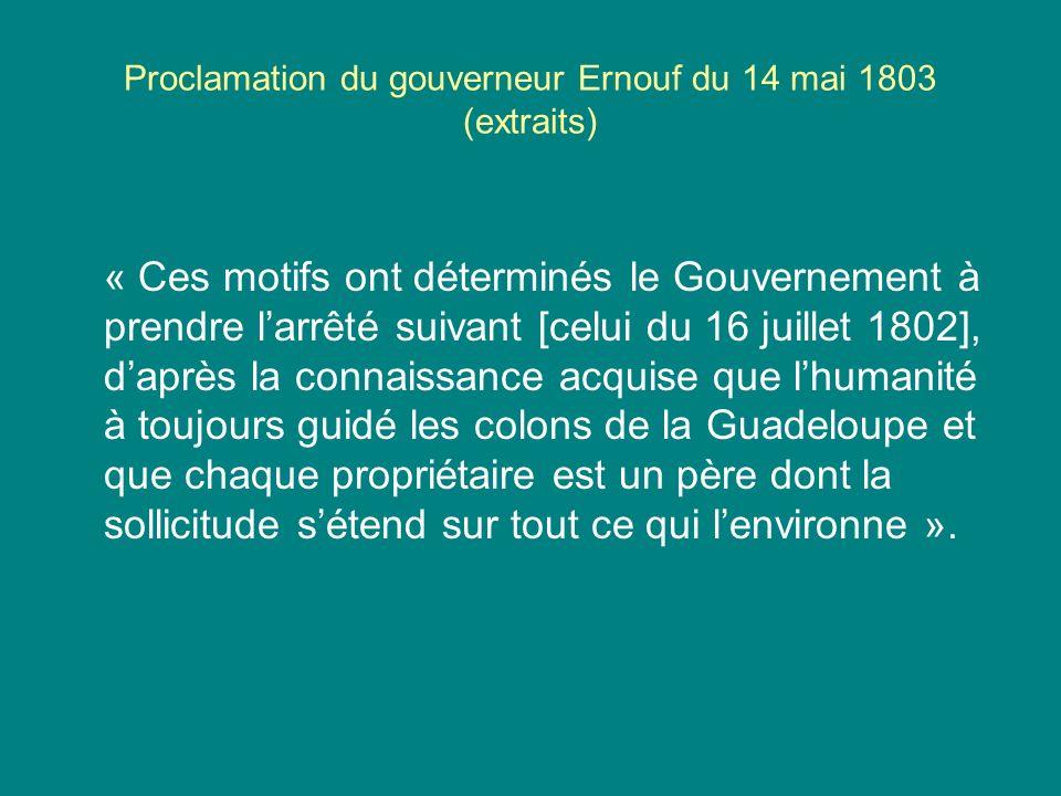 Proclamation du gouverneur Ernouf du 14 mai 1803 (extraits) « Ces motifs ont déterminés le Gouvernement à prendre larrêté suivant [celui du 16 juillet