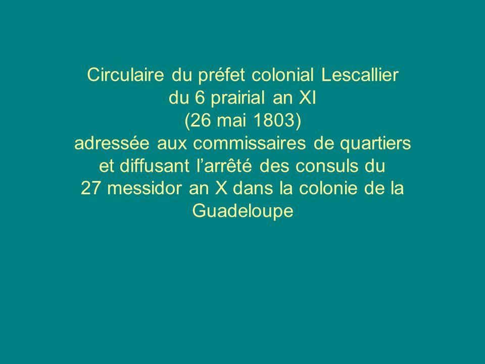Circulaire du préfet colonial Lescallier du 6 prairial an XI (26 mai 1803) adressée aux commissaires de quartiers et diffusant larrêté des consuls du