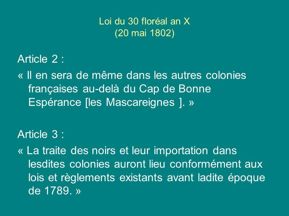 Loi du 30 floréal an X (20 mai 1802) Article 2 : « Il en sera de même dans les autres colonies françaises au-delà du Cap de Bonne Espérance [les Masca
