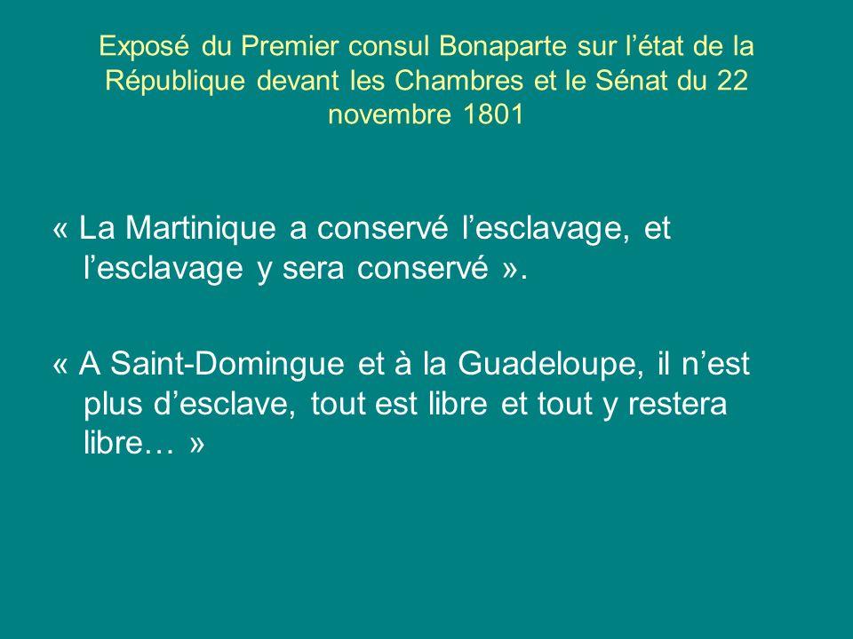 Exposé du Premier consul Bonaparte sur létat de la République devant les Chambres et le Sénat du 22 novembre 1801 « La Martinique a conservé lesclavag
