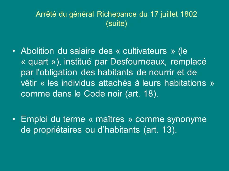 Arrêté du général Richepance du 17 juillet 1802 (suite) Abolition du salaire des « cultivateurs » (le « quart »), institué par Desfourneaux, remplacé