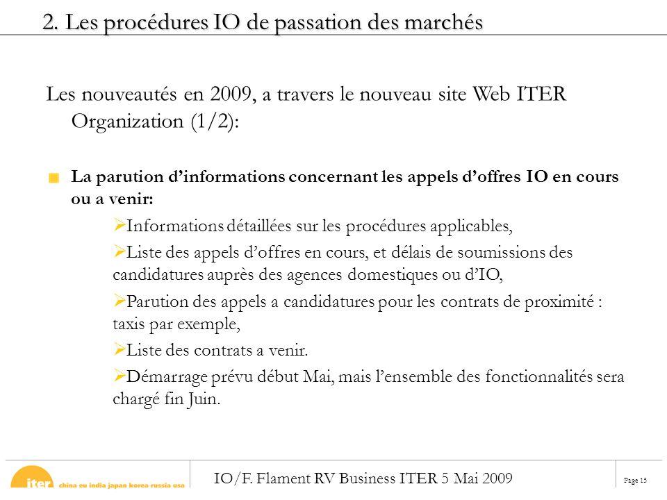 Page 15 IO/F. Flament RV Business ITER 5 Mai 2009 La parution dinformations concernant les appels doffres IO en cours ou a venir: Informations détaill