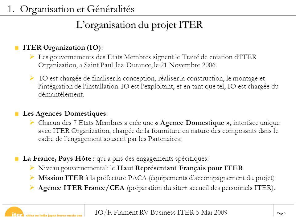 Page 3 IO/F. Flament RV Business ITER 5 Mai 2009 Lorganisation du projet ITER ITER Organization (IO): Les gouvernements des Etats Membres signent le T