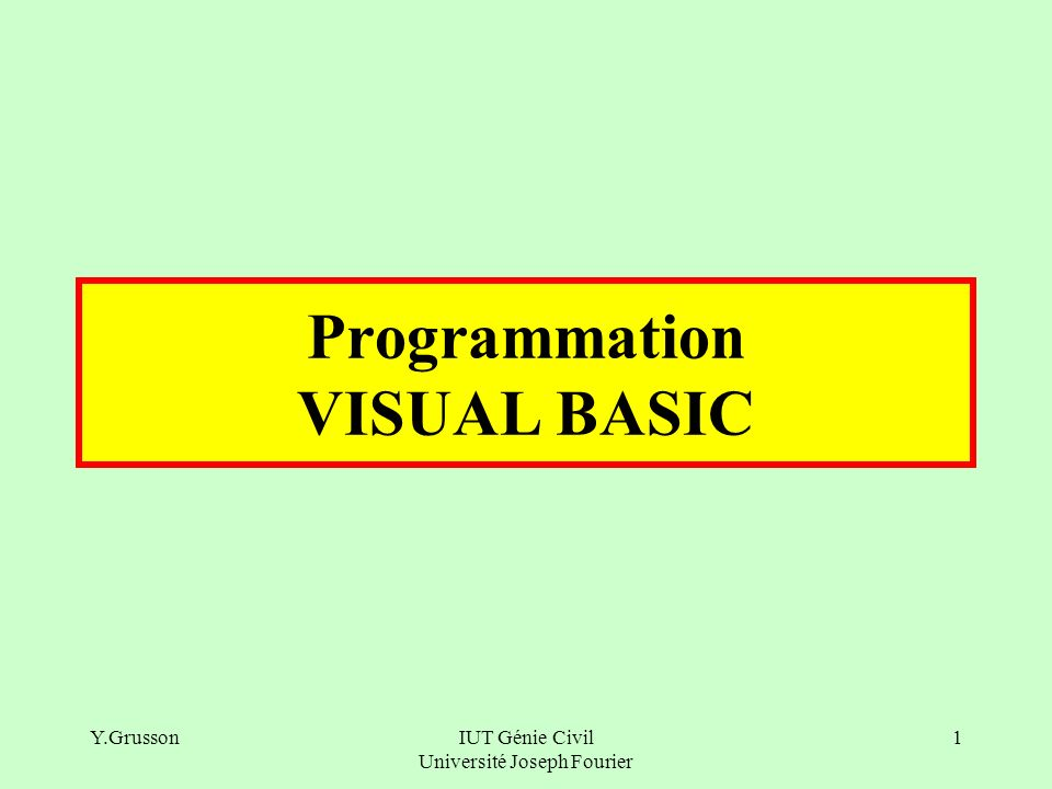 Y.GrussonIUT Génie Civil Université Joseph Fourier 1 Programmation VISUAL BASIC