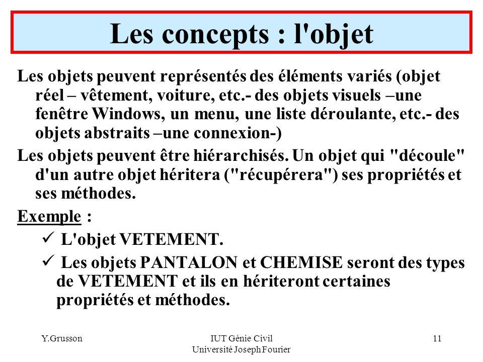 Y.GrussonIUT Génie Civil Université Joseph Fourier 11 Les objets peuvent représentés des éléments variés (objet réel – vêtement, voiture, etc.- des ob