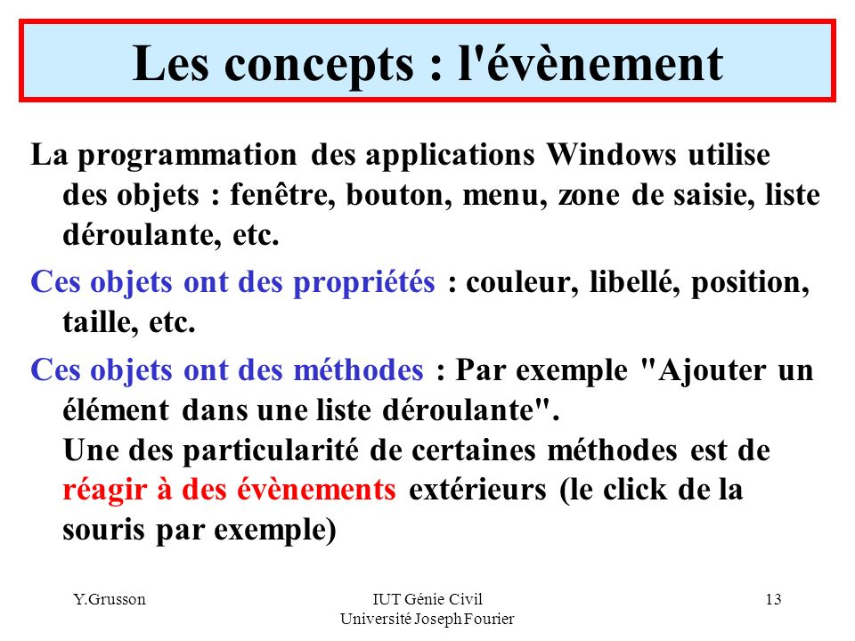 Y.GrussonIUT Génie Civil Université Joseph Fourier 13 La programmation des applications Windows utilise des objets : fenêtre, bouton, menu, zone de sa