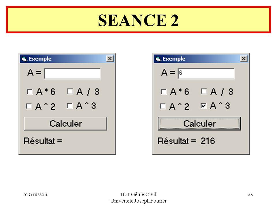Y.GrussonIUT Génie Civil Université Joseph Fourier 29 SEANCE 2