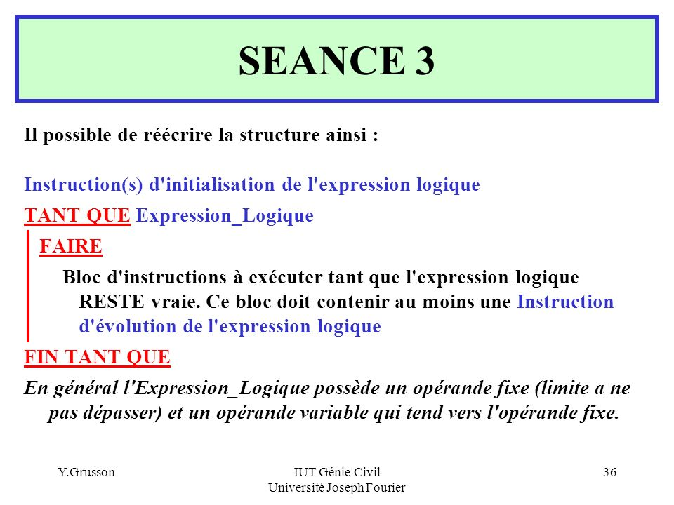 Y.GrussonIUT Génie Civil Université Joseph Fourier 36 SEANCE 3 Il possible de réécrire la structure ainsi : Instruction(s) d'initialisation de l'expre