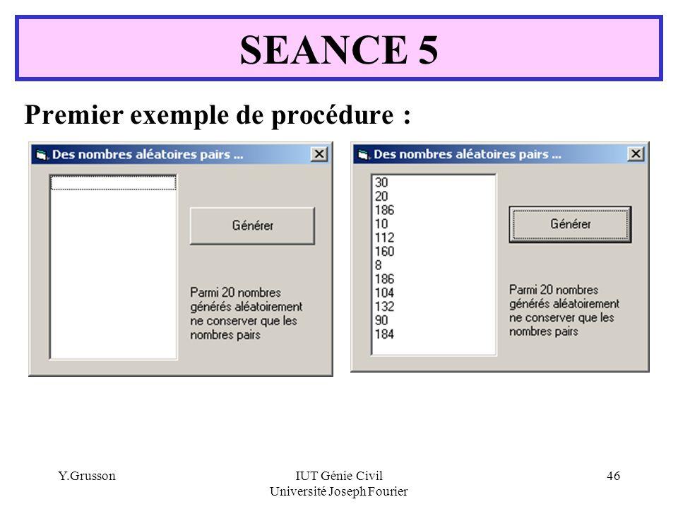 Y.GrussonIUT Génie Civil Université Joseph Fourier 46 Premier exemple de procédure : SEANCE 5