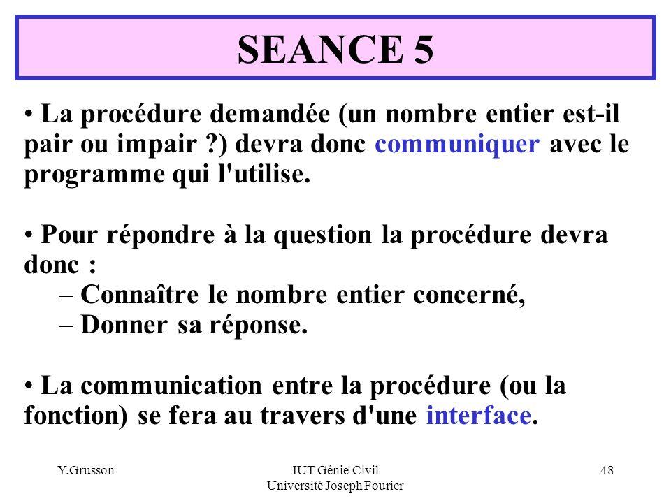 Y.GrussonIUT Génie Civil Université Joseph Fourier 48 La procédure demandée (un nombre entier est-il pair ou impair ?) devra donc communiquer avec le