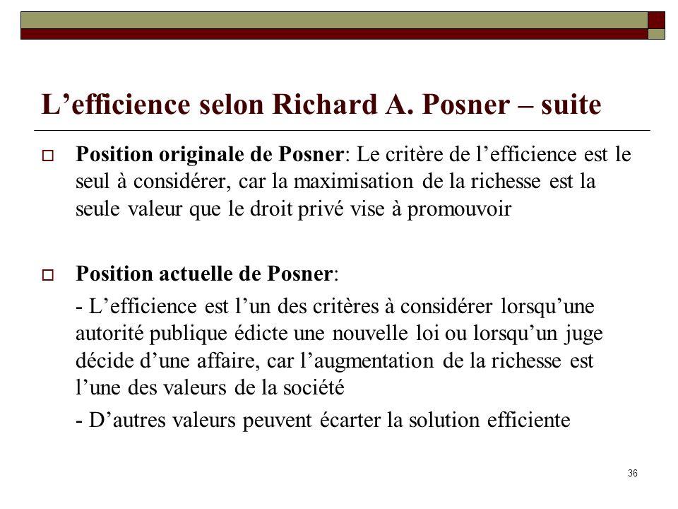 Lefficience selon Richard A. Posner – suite Position originale de Posner: Le critère de lefficience est le seul à considérer, car la maximisation de l