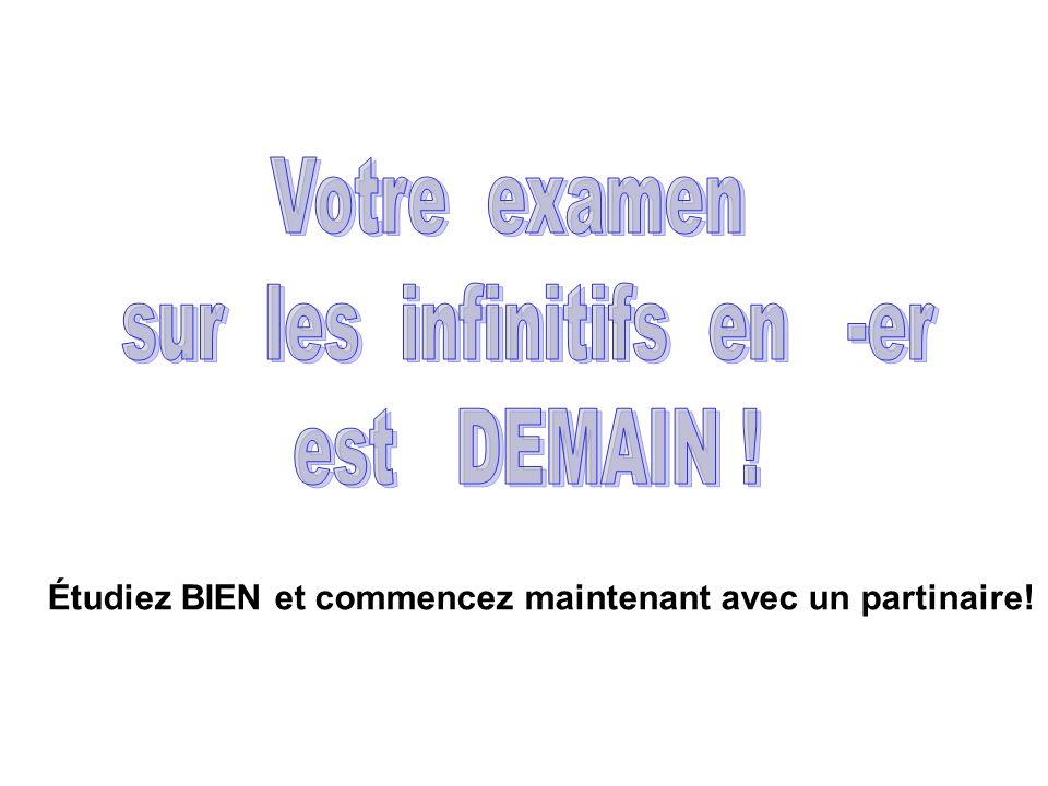 Pratiquez maintenant avec un partinaire: 1) Conjugate the infinitive in your.