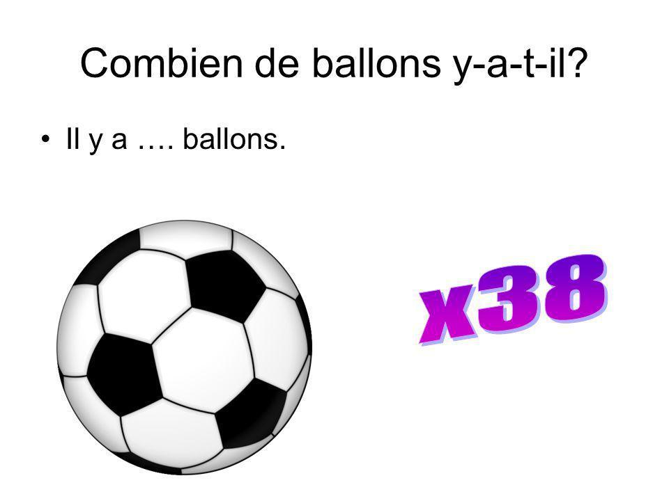 Combien de ballons y-a-t-il? Il y a …. ballons.