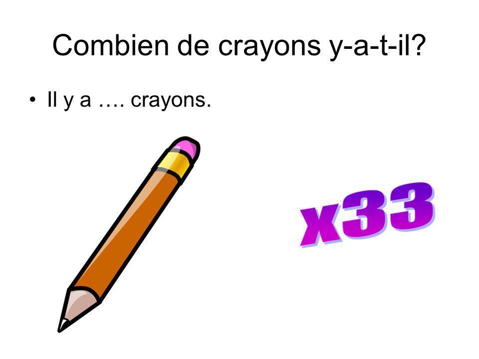 Combien de crayons y-a-t-il? Il y a …. crayons.