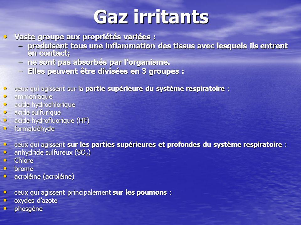 Gaz irritants Vaste groupe aux propriétés variées : Vaste groupe aux propriétés variées : –produisent tous une inflammation des tissus avec lesquels i