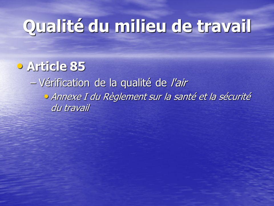 Qualité du milieu de travail Article 85 Article 85 –Vérification de la qualité de l'air Annexe I du Règlement sur la santé et la sécurité du travail A