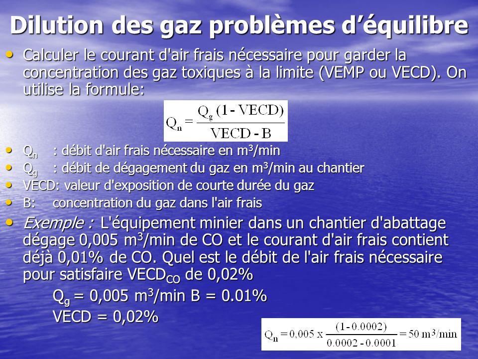 Dilution des gaz problèmes déquilibre Calculer le courant d'air frais nécessaire pour garder la concentration des gaz toxiques à la limite (VEMP ou VE