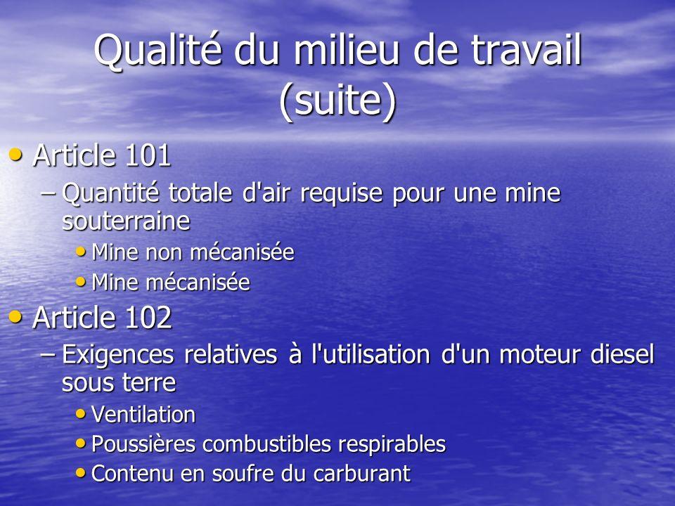 Qualité du milieu de travail (suite) Article 101 Article 101 –Quantité totale d'air requise pour une mine souterraine Mine non mécanisée Mine non méca