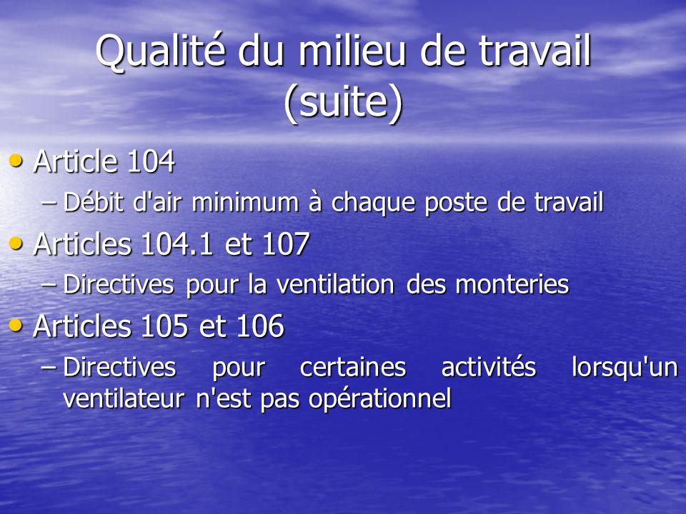 Qualité du milieu de travail (suite) Article 104 Article 104 –Débit d'air minimum à chaque poste de travail Articles 104.1 et 107 Articles 104.1 et 10