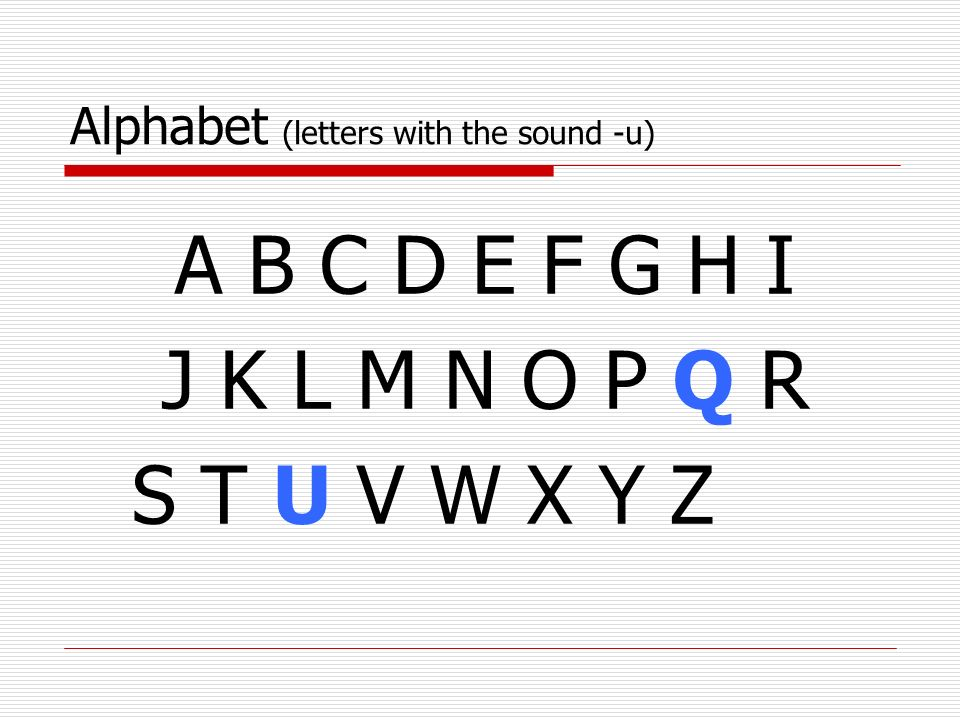 Alphabet (letters with the sound -u) A B C D E F G H I J K L M N O P Q R S T U V W X Y Z