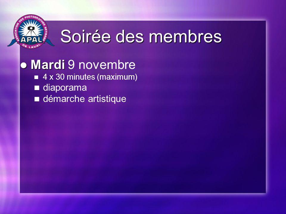 Soirée des membres Soirée des membres Mardi Mardi 9 novembre 4 x 30 minutes (maximum) diaporama démarche artistique