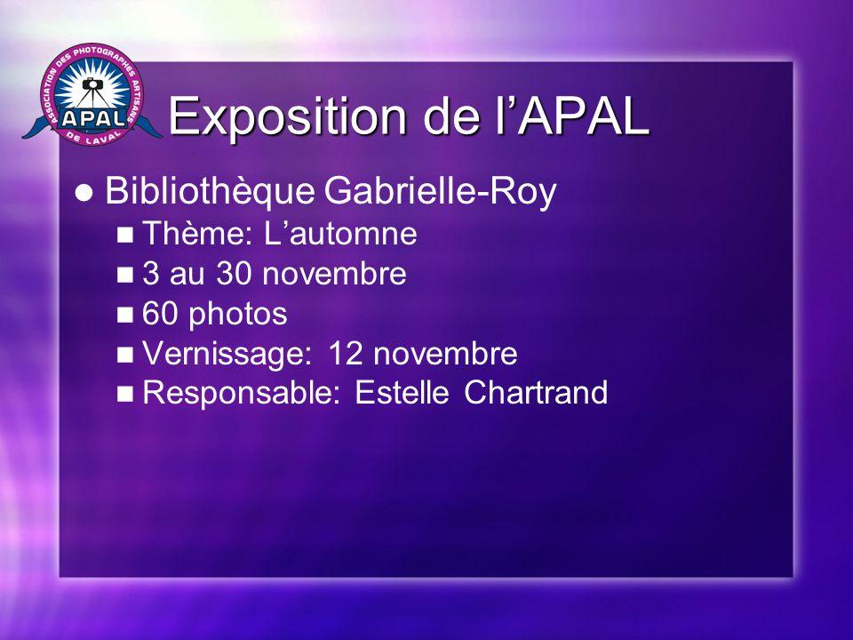 Exposition de lAPAL Exposition de lAPAL Bibliothèque Gabrielle-Roy Thème: Lautomne 3 au 30 novembre 60 photos Vernissage: 12 novembre Responsable: Estelle Chartrand