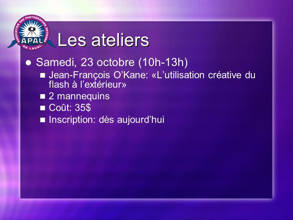 Les ateliers Les ateliers Samedi, 23 octobre (10h-13h) Jean-François OKane: «Lutilisation créative du flash à lextérieur» 2 mannequins Coût: 35$ Inscription: dès aujourdhui
