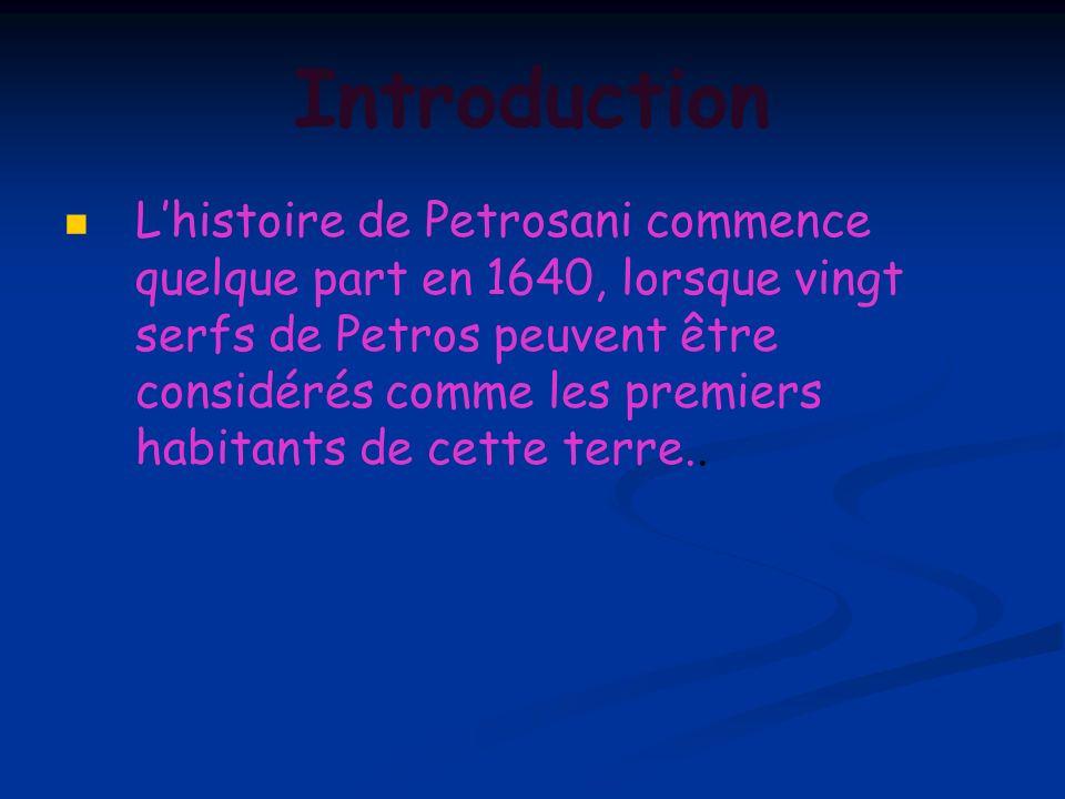 Introduction Lhistoire de Petrosani commence quelque part en 1640, lorsque vingt serfs de Petros peuvent être considérés comme les premiers habitants
