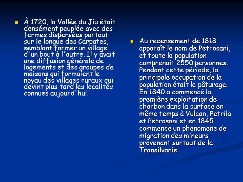 À 1720, la Vallée du Jiu était densément peuplée avec des fermes dispersées partout sur le longue des Carpates, semblant former un village d'un bout à