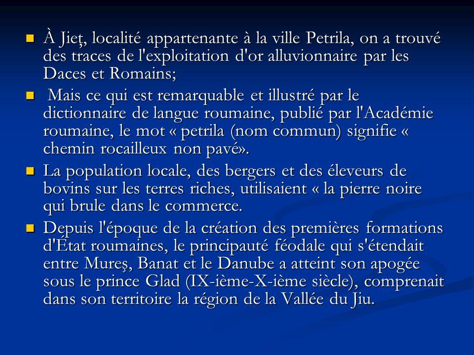À Jieţ, localité appartenante à la ville Petrila, on a trouvé des traces de l'exploitation d'or alluvionnaire par les Daces et Romains; À Jieţ, locali