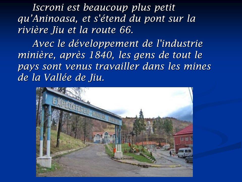 Iscroni est beaucoup plus petit quAninoasa, et s'étend du pont sur la rivière Jiu et la route 66. Iscroni est beaucoup plus petit quAninoasa, et s'éte