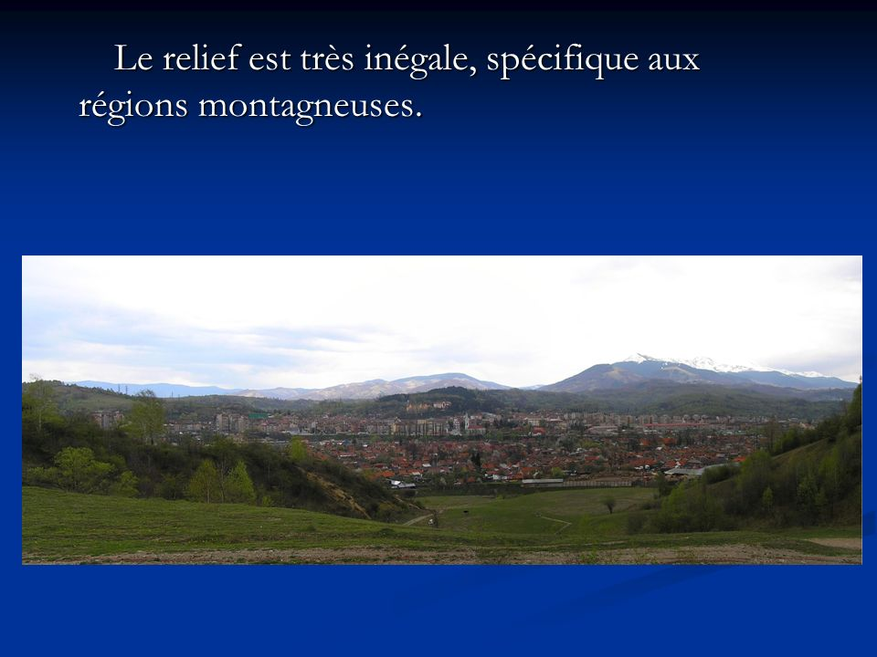 Le relief est très inégale, spécifique aux régions montagneuses. Le relief est très inégale, spécifique aux régions montagneuses.