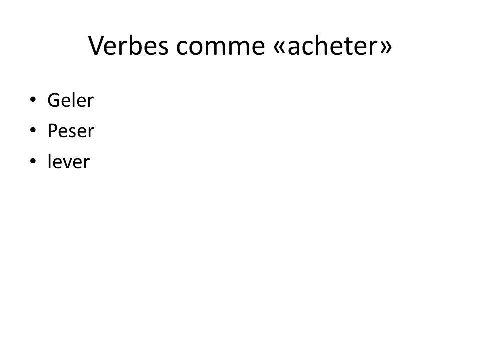 Verbes comme «acheter» Geler Peser lever