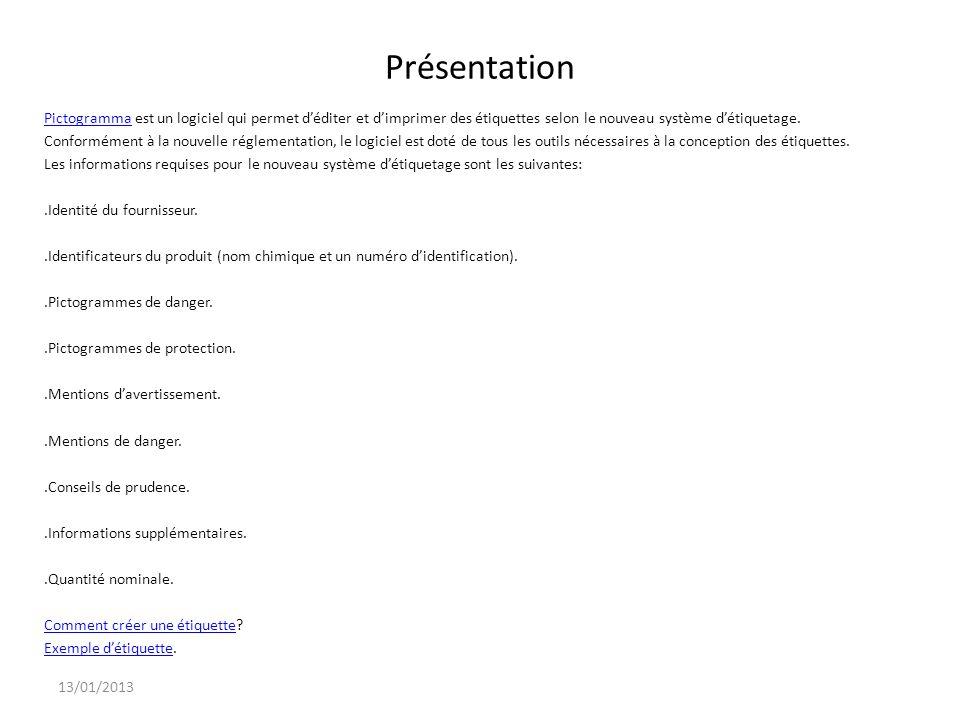 13/01/2013 Présentation PictogrammaPictogramma est un logiciel qui permet déditer et dimprimer des étiquettes selon le nouveau système détiquetage. Co