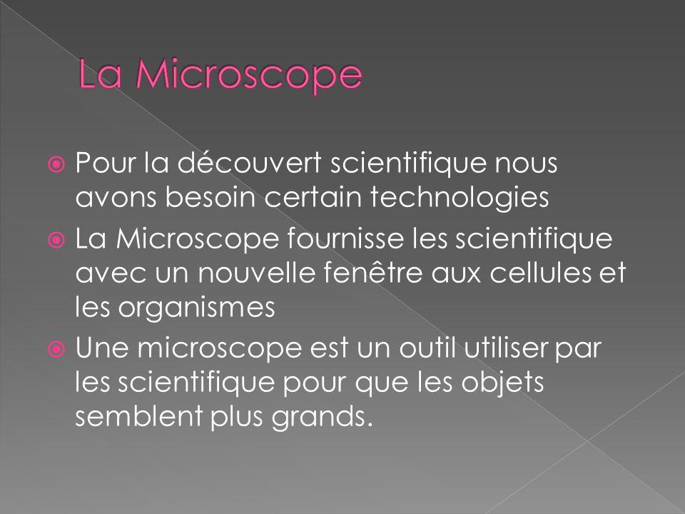 Pour la découvert scientifique nous avons besoin certain technologies La Microscope fournisse les scientifique avec un nouvelle fenêtre aux cellules e