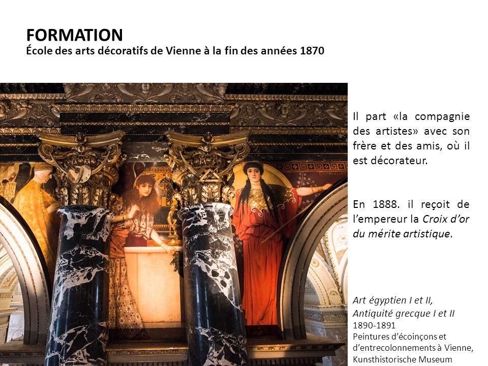 FORMATION École des arts décoratifs de Vienne à la fin des années 1870 Art égyptien I et II, Antiquité grecque I et II 1890-1891 Peintures décoinçons