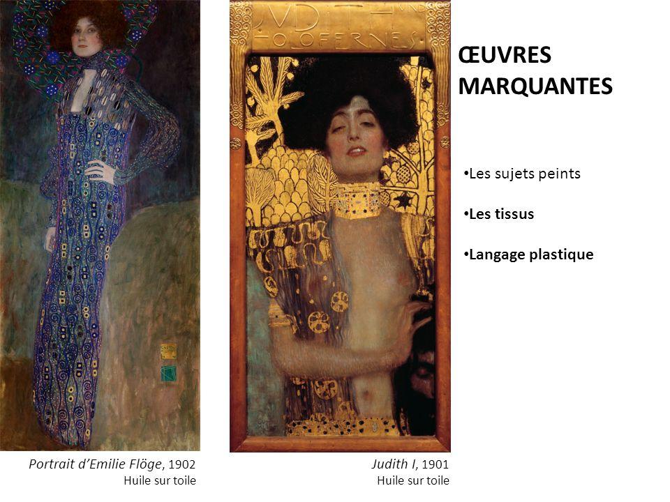 Les sujets peints Les tissus Langage plastique ŒUVRES MARQUANTES Portrait dEmilie Flöge, 1902 Huile sur toile Judith I, 1901 Huile sur toile