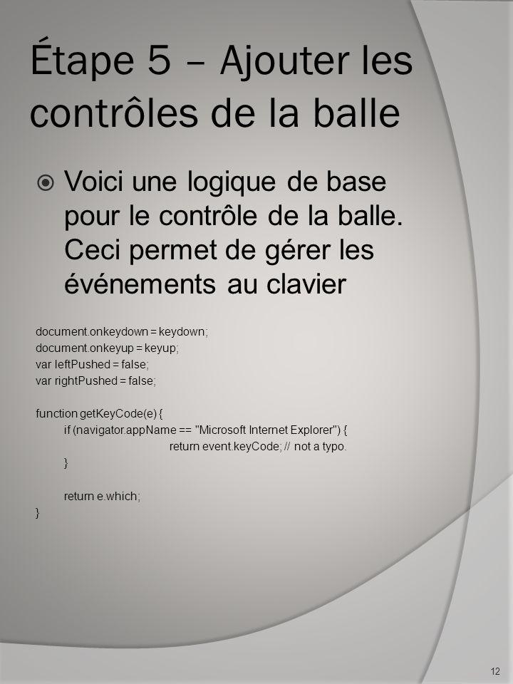 Étape 5 – Ajouter les contrôles de la balle Voici une logique de base pour le contrôle de la balle. Ceci permet de gérer les événements au clavier doc