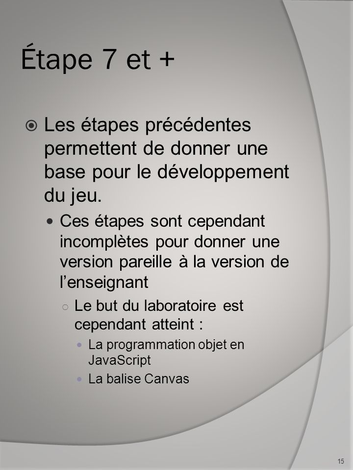 Étape 7 et + Les étapes précédentes permettent de donner une base pour le développement du jeu. Ces étapes sont cependant incomplètes pour donner une