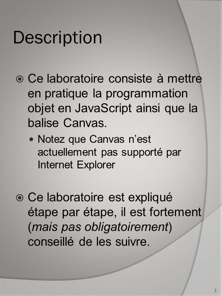 Description Ce laboratoire consiste à mettre en pratique la programmation objet en JavaScript ainsi que la balise Canvas. Notez que Canvas nest actuel