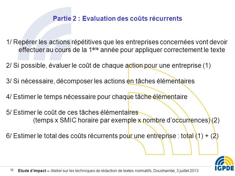 Etude dimpact – Atelier sur les techniques de rédaction de textes normatifs, Doushambé, 3 juillet 2013 16 Partie 2 : Evaluation des coûts récurrents 1