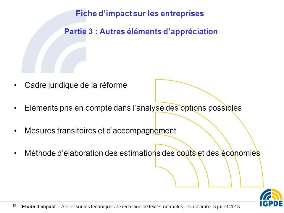 Etude dimpact – Atelier sur les techniques de rédaction de textes normatifs, Doushambé, 3 juillet 2013 18 Fiche dimpact sur les entreprises Partie 3 :